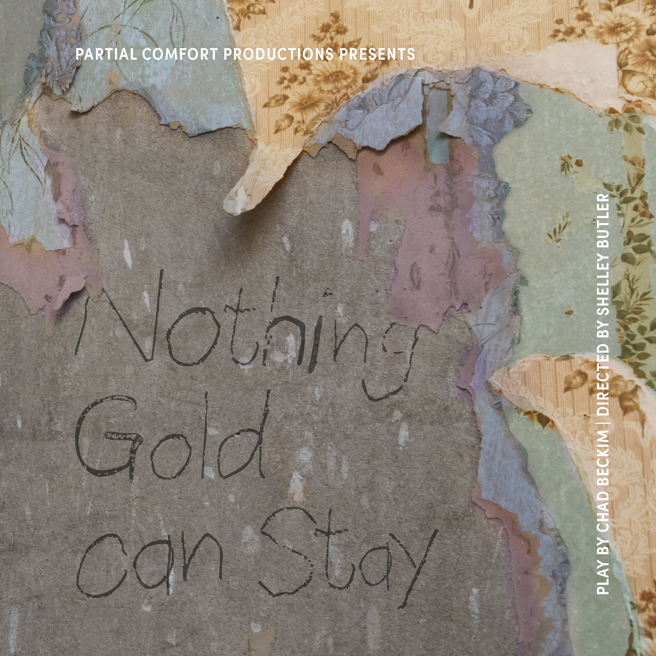 Mixed materials and wallpapers torn off a wall where 'Nothing Gold Can Stay' is etched in a handwritten font.